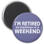I'm Retired so Everyday is a Weekend! 2 Inch Round Magnet