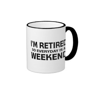 I'm Retired so Everyday is a Weekend! Ringer Coffee Mug