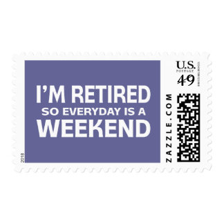 I'm Retired so Everyday is a Weekend! Stamp