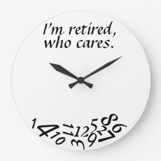 ~I'm Retired, Who Cares~ WALL CLOCK, CUSTOMIZE Large Clock