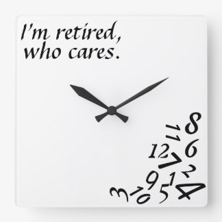 ~I'm Retired, Who Cares~ WALL CLOCK, CUSTOMIZE Square Wall Clock