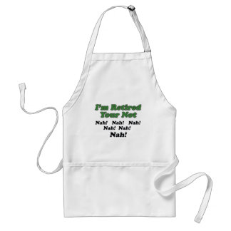 I'm Retired Your Not Adult Apron