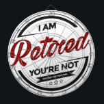 "I&#39;m Retired You&#39;re Not Dart Board<br><div class=""desc"">Retired and loving your retirement? Chill,  relax and retire in style! Grab this hilarious design or purchase it as a gift for your fellow retiree buddies.</div>"