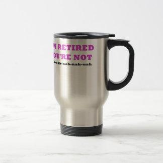 Im Retired Youre Not Travel Mug