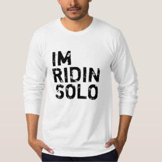 IM RIDIN SOLO T-Shirt
