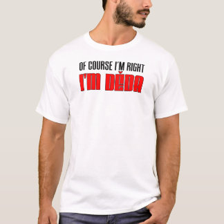 I'm Right I'm Deda T-Shirt