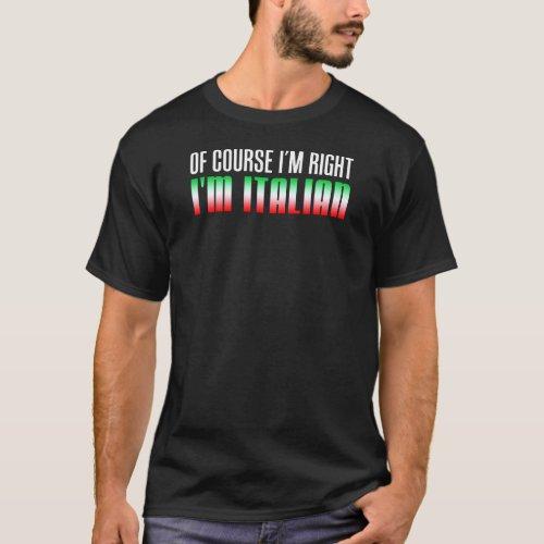 Im Right Im Italian On Dark T_Shirt