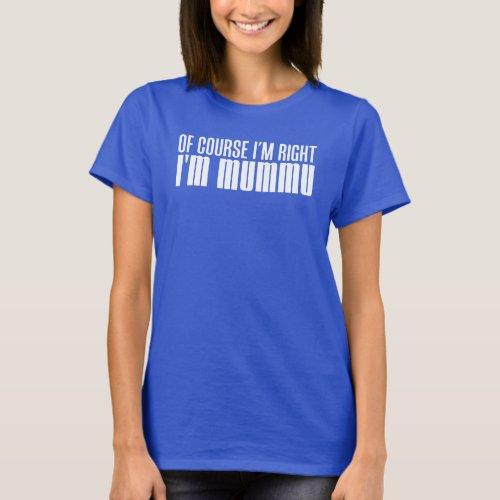 Im Right Im Mummu ON DARK T_Shirt