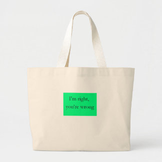 I'm right, you're wrong large tote bag