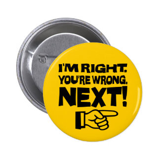 I'm Right, You're Wrong! Next! Pinback Buttons