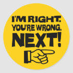 I'm Right, You're Wrong! Next! Classic Round Sticker