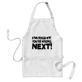 I'm Right You're Wrong Next! Funny Smart Attitude Adult Apron