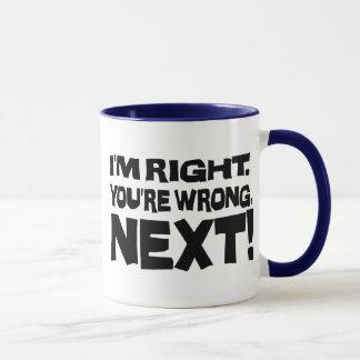 I'm Right You're Wrong Next! Funny Smart Attitude Mug