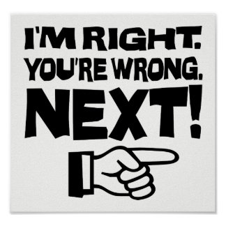 I'm Right You're Wrong Next! Funny Smart Attitude Poster