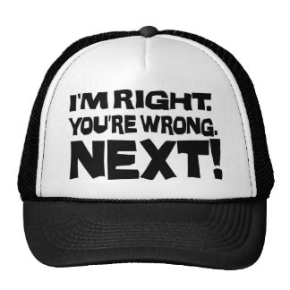 I'm Right, You're Wrong! Next! Trucker Hat