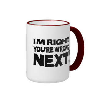 I'm Right, You're Wrong! Next! Ringer Coffee Mug