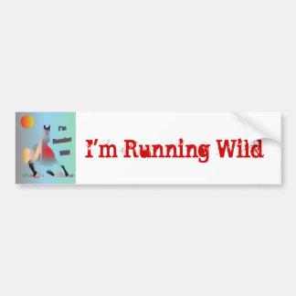 I'm Running Wild Bumper Sticker