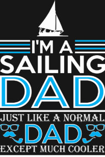 7ec86a74 Im Sailing Dad Just Like Normal Dad Except Cooler T-Shirt