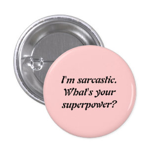 I'M SARCASTIC. WHAT'S YOUR SUPERPOWER? BUTTON