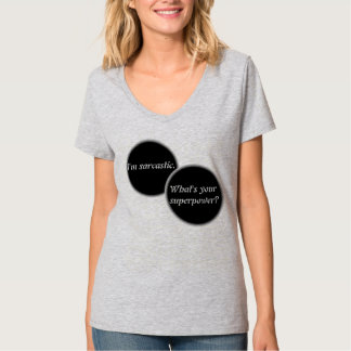 I'M SARCASTIC. WHAT'S YOUR SUPERPOWER? T-Shirt