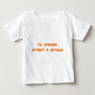 I'm Scarier Without a Costume Baby T-Shirt