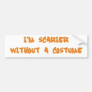 I'm Scarier Without a Costume Bumper Stickers