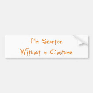 I'm Scarier Without a Costume Bumper Sticker