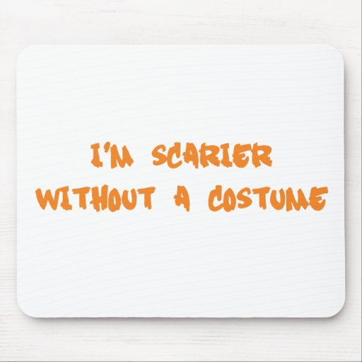 I'm Scarier Without a Costume Mouse Pads