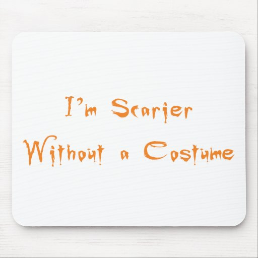 I'm Scarier Without a Costume Mousepads
