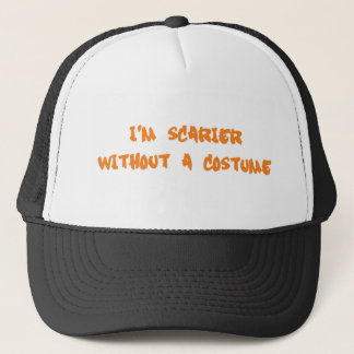 I'm Scarier Without a Costume Trucker Hat