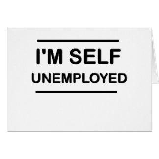 I'm Self Unemployed Funny Card