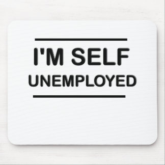 I'm Self Unemployed Funny Mouse Pad