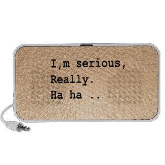 I'm serious, really. Ha ha .. Portable Speaker