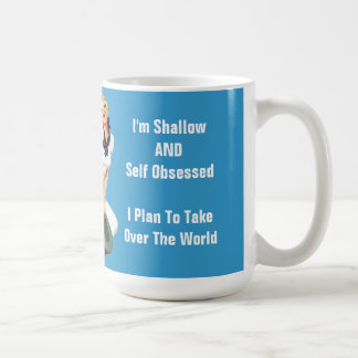 I'm Shallow AND Self Obsessed - Plan To Take Over Classic White Coffee Mug