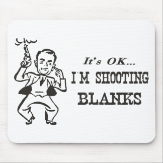 I'm Shooting Blanks Mouse Pad