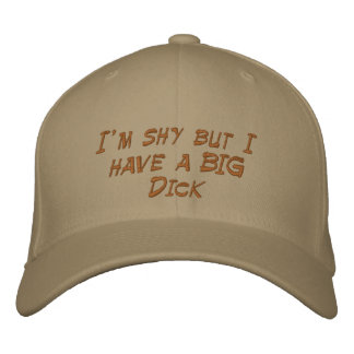 I'm shy but I have a BIG Dick Embroidered Baseball Cap