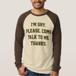 I'm shy. Please, come talk to me. Thanks. Tshirt