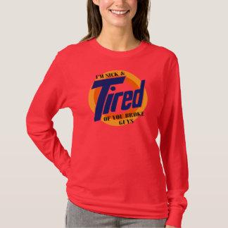 Im Sick And Tired Of u Broke Guys -- T-Shirt