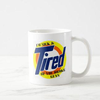 Im Sick And Tired Of u Broke Guys -- T-Shirt Coffee Mugs