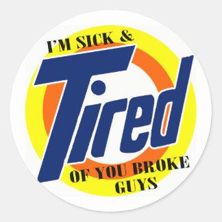 Im Sick And Tired Of u Broke Guys -- T-Shirt Round Sticker