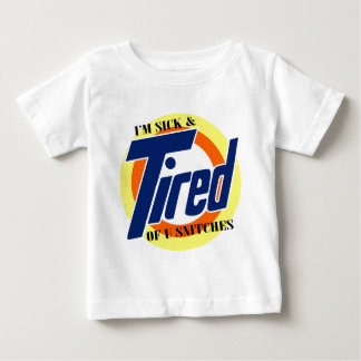 Im Sick and Tired Of U Snitches -- T-Shirt