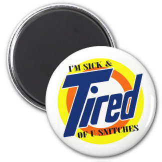 Im Sick and Tired Of U Snitches -- T-Shirt Magnets