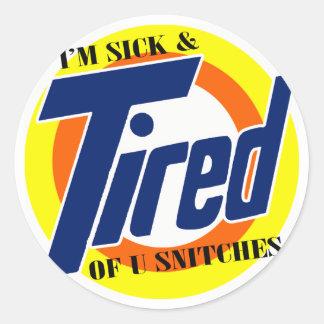 Im Sick and Tired Of U Snitches -- T-Shirt Round Sticker
