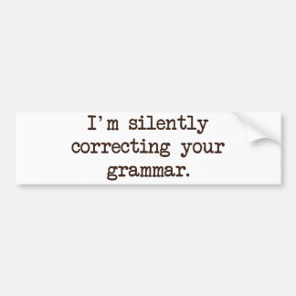 I'm Silently Correcting Your Grammar. Bumper Sticker