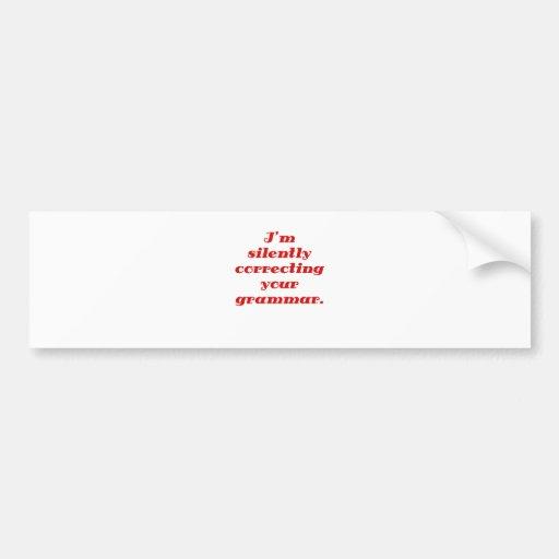 I'm silently correcting your grammar car bumper sticker