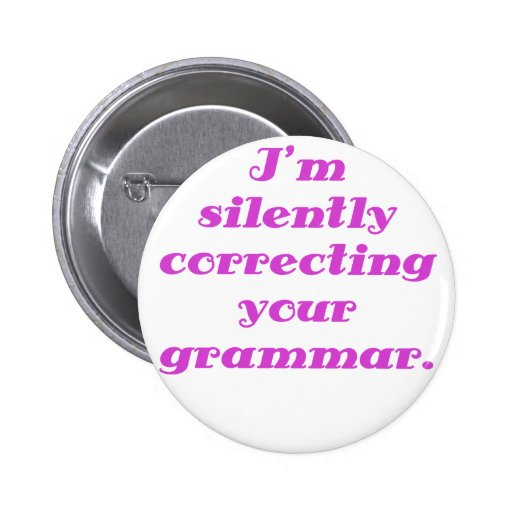 I'm silently correcting your grammar 2 inch round button