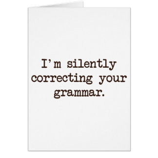 I'm Silently Correcting Your Grammar. Card
