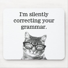 I'm Silently Correcting Your Grammar Cat Mousepad at Zazzle