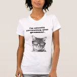 I'm silently correcting your grammar cat t shirt
