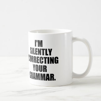 I'M SILENTLY CORRECTING YOUR GRAMMAR COFFEE MUGS